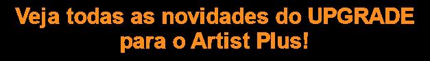 Veja todas as novidades do UPGRADE  para o Artist Plus!